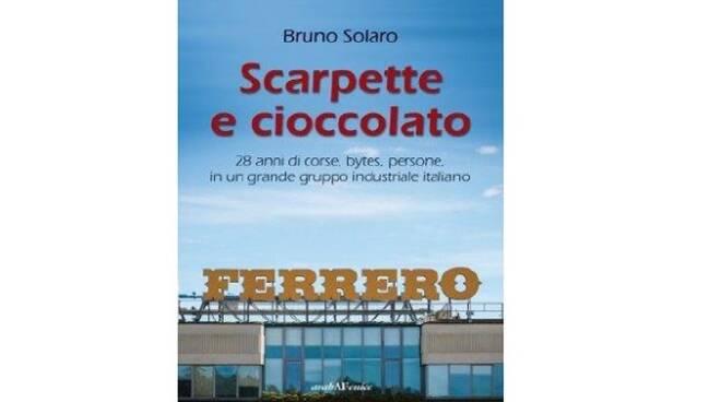 """""""Scarpette e cioccolato"""": Bruno Solaro racconta trent'anni di avventura lavorativa alla Ferrero - ATNews"""