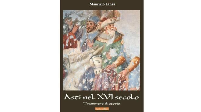 """libro maurizio lanza """"Asti nel secolo XVI, Frammenti di storia"""""""